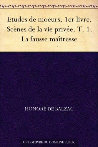 Couverture du livre Etudes de moeurs. 1er livre. Scènes de la vie privée. T. 1. La fausse maîtresse