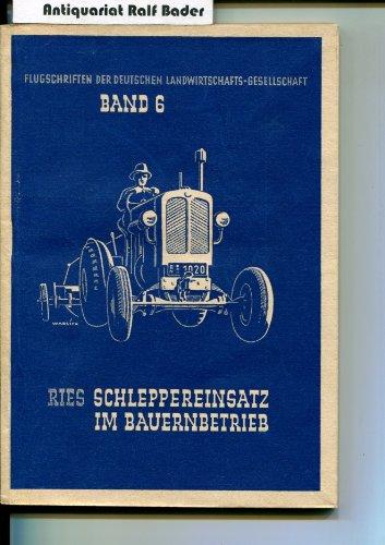 Flugschriften der Deutschen Landwirtschafts-Gesellschaft 6: Der Schlepper im Bauernbetrieb (Schleppereinsatz im Bauernbetrieb)