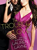 The Trouble with Love: A Sex, Love & Stiletto Novel (Sex, Love, & Stiletto Series)