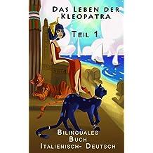 Italienisch Lernen - Bilinguales Buch - Teil 1 -  Das Leben der Kleopatra (Italienisch - Deutsch)