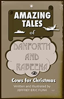 Amazing Tales of Danforth and Rabeena: Cows for Christmas (English Edition) di [Funk, Jeffrey Eric]