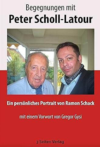 Begegnungen mit Peter Scholl-Latour: Ein persönliches Portrait von Ramon Schack