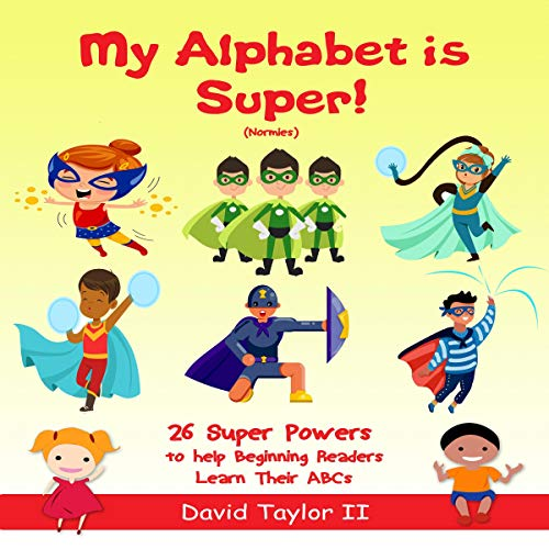 My Alphabet Is Super! (Normies): 26 Super Powers to Help Beginning Readers Learn Their ABCs: My Alphabet Is...,Book 5 (And Young Taylor Brooke)