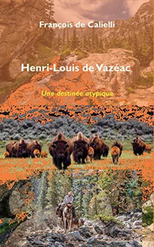 Couverture du livre Henri-Louis de Vazéac (roman d'aventure): Une destinée atypique
