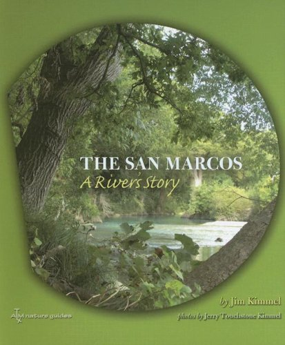 The San Marcos: A River's Story (River Books, Sponsored by the River Systems Institute at Texas State University)