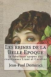 Les reines de la Belle Epoque: la fabuleuse epopee des courtisanes Liane et Caroline