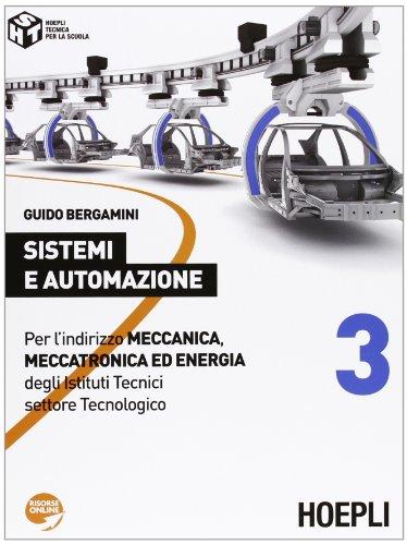 Sistemi e automazione. Per l'indirizzo Meccanica, meccatronica ed energia degli Istituti Tecnici settore Tecnologico: 3