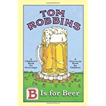 B Is for Beer. Tom Robbins by Robbins (2010-10-01)