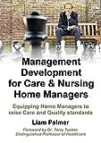 Management Development for Care & Nursing Home Managers *** Number 1 Book ***: Equipping Home Managers to raise Care and Quality standards