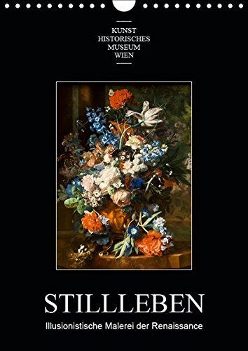 Stillleben - Illusionistische Malerei der RenaissanceAT-Version (Wandkalender 2019 DIN A4 hoch):...