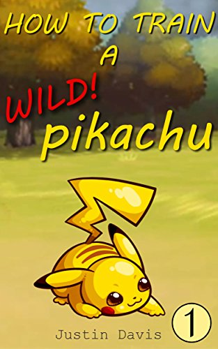 How to Train a Wild Pikachu: Tips and Tricks to Catching a Real Pikachu! (Pokemon Tips & Tricks for Real Life Book 1) (English Edition) (Fisch Rebel)