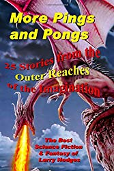 More Pings and Pongs: The Best Science Fiction & Fantasy of Larry Hodges