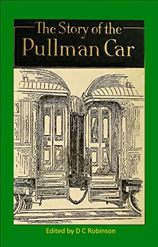 PULLMAN RAILROAD CAR: HISTORY UP TO 1917 (English Edition) por D C Robinson