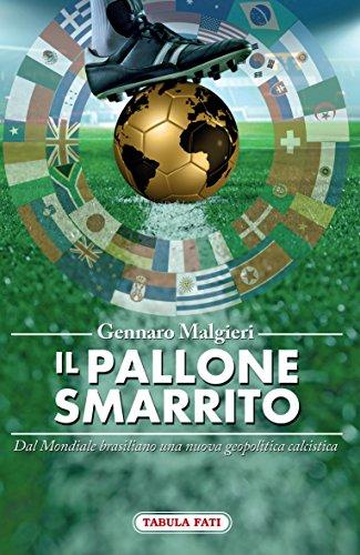 Il pallone smarrito. Dal mondiale brasiliano una nuova geopolitica calcistica (Maschera e volto) por Gennaro Malgieri