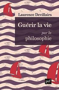 Guérir la vie par la philosophie par Laurence Devillairs