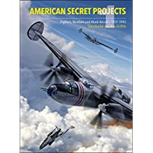 American Secret Projects: Fighters, Bombers and Attack Aircraft, 1937 to 1945