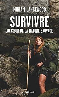 Survivre au coeur de la nature sauvage par Miriam Lancewood