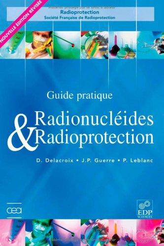 Radionucléides & Radioprotection : Guide pratique par Daniel Delacroix