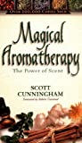 Magical Aromatherapy: The Power of Scent (Llewellyn's New Age)
