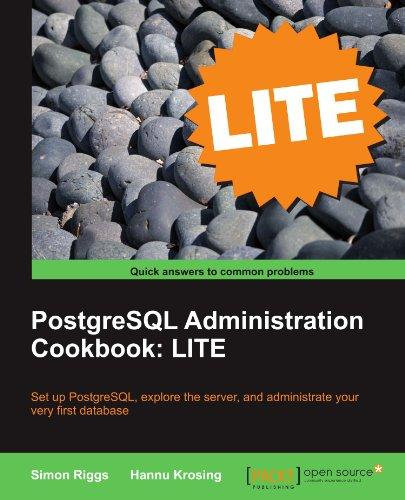 PostgreSQL 9 Administration Cookbook: LITE: Basics, Exploring the Server, Database Administration