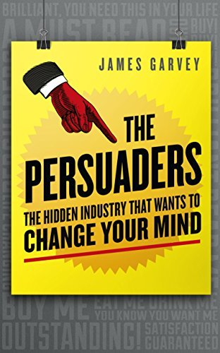 The Persuaders: The Hidden Industry That Wants to Change Your Mind by James Garvey (2016-06-14)