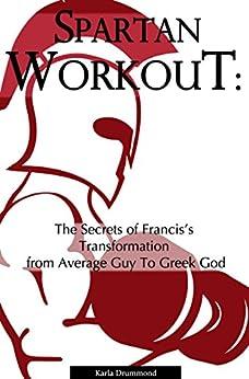 Ebooks Spartan Workout: The Secrets of Francis's Transformation from Average Guy to Greek God Descargar Epub