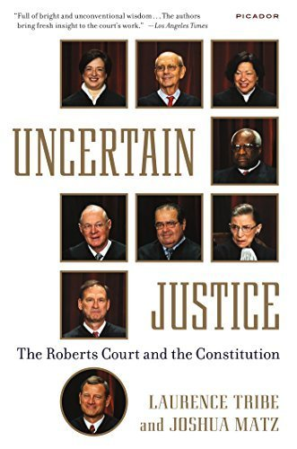 Uncertain Justice: The Roberts Court and the Constitution by Laurence Tribe (2015-06-09)
