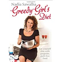 Greedy Girl's Diet: Eat yourself slim with gorgeous, guilt-free food by Nadia Sawalha (2013-01-03)