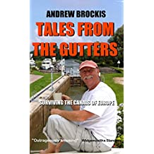 Tales From The Gutters: Surviving The Canals Of Europe (English Edition)
