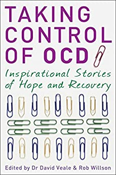 Taking Control of OCD: Inspirational Stories of Hope and Recovery by [Veale, David, Willson, Rob]