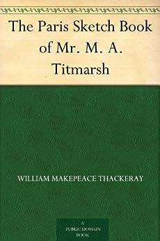 The Paris Sketch Book of Mr. M. A. Titmarsh (English Edition) par [Thackeray, William Makepeace]