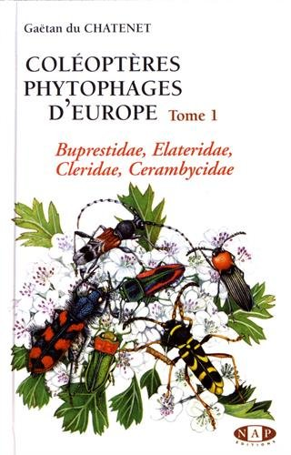 Coléoptères phytophages d'Europe : Tome 1, Buprestidae, Elateridae, Cleridae, Cerambycidae