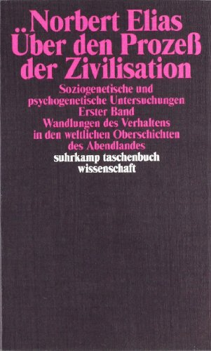 Über den Prozess der Zivilisation. Soziogenetische und psychogenetische Untersuchungen, Bd. 1: Wandlungen des Verhaltens in den weltlichen Oberschichten des Abendlandes