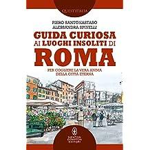 Guida curiosa ai luoghi insoliti di Roma (Italian Edition)