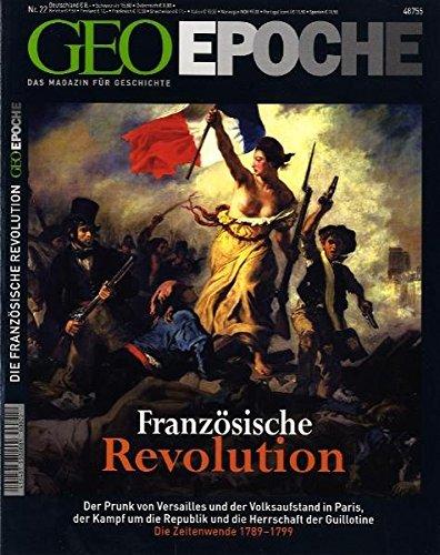 Geo Epoche 22/06: Die französische Revolution - Der Prunk von Versailles und der Volksaufstand in Paris, der Kampf um die Republik und die Herrschaft der Guillotine. Die Zeitwende 1789-1799