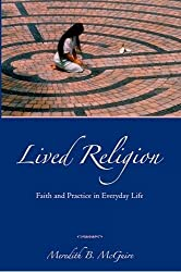 Lived Religion: Faith and Practice in Everyday Life by Meredith B. McGuire (2008-08-18)