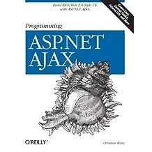 Programming ASP.NET AJAX: Build rich, Web 2.0-style UI with ASP.NET AJAX by Christian Wenz (2007-09-28)