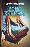 Pony Express (A Black Horse Western)