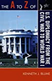 The A to Z of U.S. Diplomacy from the Civil War to World War I (The a to Z Guide Series, Band 133)