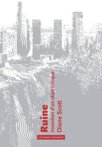 Ruine: Invention d'un objet critique par  Diane Scott