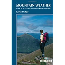 Mountain Weather: Understanding Britain's Mountain Weather: A Practical Guide for Hillwalkers and Climbers in the British Isles (Cicerone Techniques)