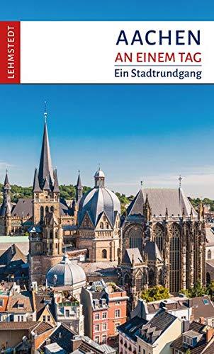 Aachen an einem Tag: Ein Stadtrundgang
