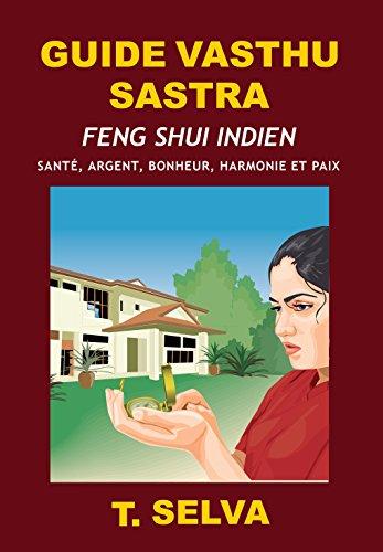 GUIDE VASTHU SASTRA: Feng Shui indien - Santé, argent, bonheur, harmonie et paix par Selvakumar T