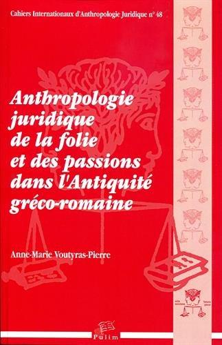 Anthropologie juridique de la folie et des passions dans l'Antiquité