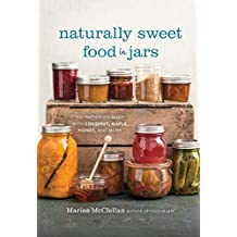 Naturally Sweet Food in Jars: 100 Preserves Made with Coconut, Maple, Honey, and More (English Edition)
