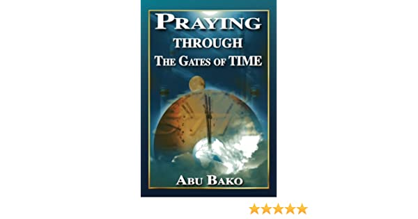 Praying through the gates of time ebook abu bako amazon praying through the gates of time ebook abu bako amazon kindle store fandeluxe Image collections