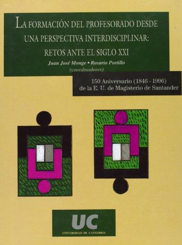 La formación del profesorado desde una perspectiva interdisciplinar : retos ante el siglo XXI (Analectas) por Juan José Monge
