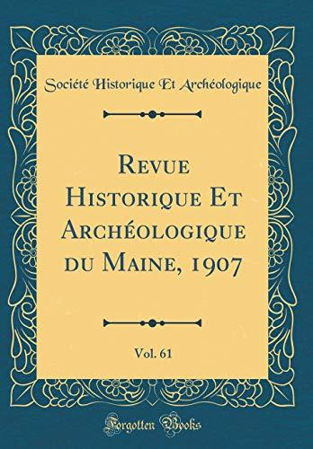 Revue Historique Et Archéologique Du Maine, 1907, Vol. 61 (Classic Reprint)