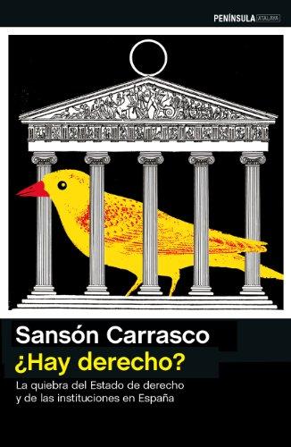 ¿Hay derecho?: La quiebra del Estado de derecho y de las instituciones en España por Sansón Carrasco