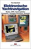 Elektronische Yachtnavigation: Radar GPS Kartenplotter Computer Fluxgate-Kompass Echolot